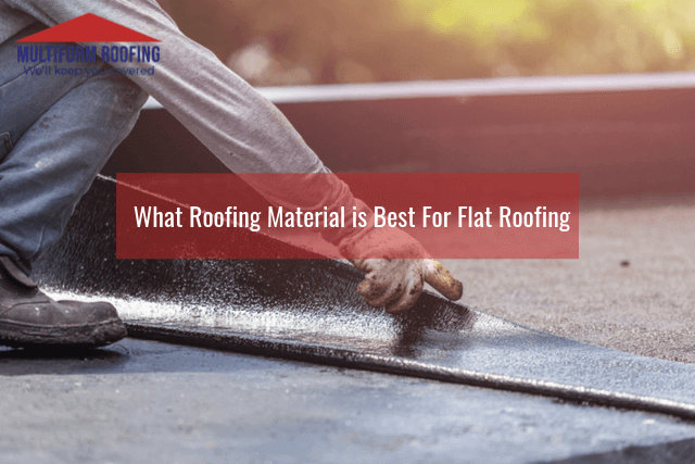 What Roofing Material is Best For Flat Roofing