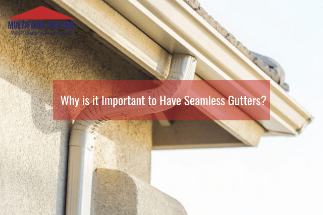 Why is it Important to Have Seamless Gutters
