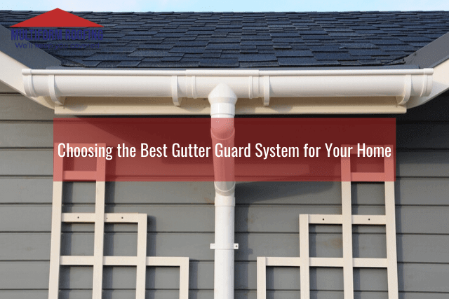 Choosing the Best Gutter Guard System for Your Home
