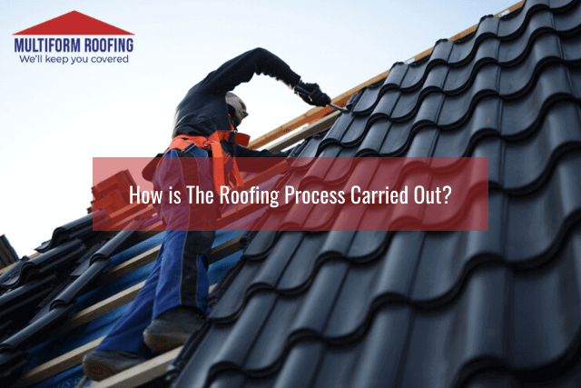 How is The Roofing Process Carried Out