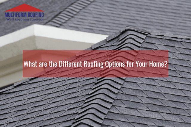 What are the Different Roofing Options for Your Home
