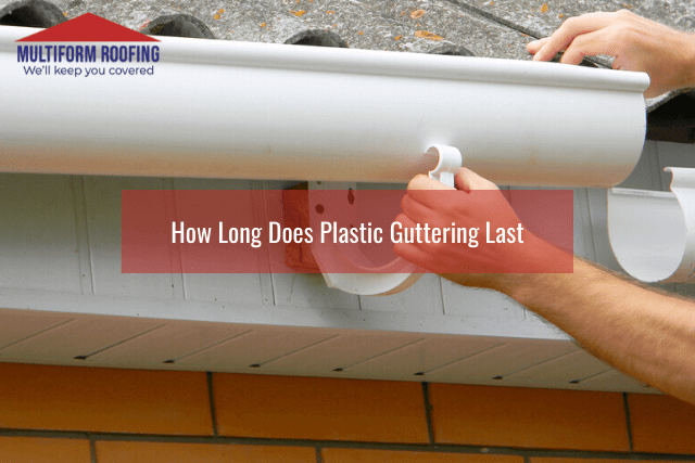 How Long Does Plastic Guttering Last