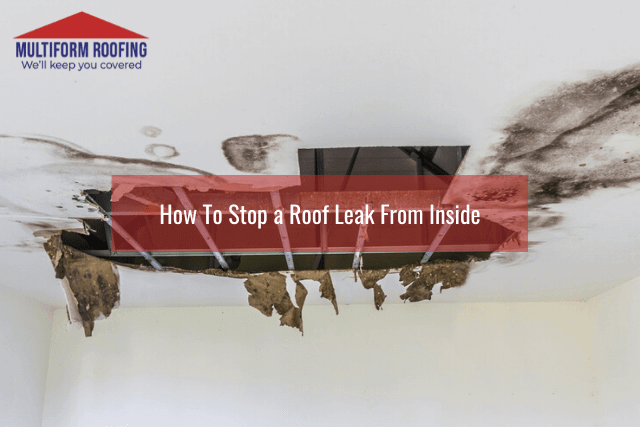 How To Stop a Roof Leak From Inside