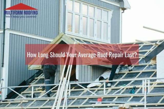 How Long Should Your Average Roof Repair Last