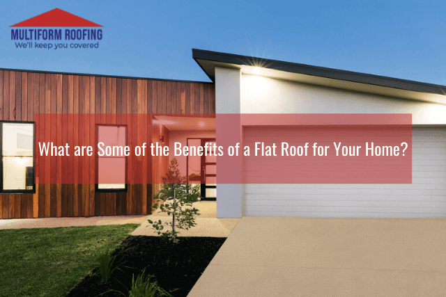 What are Some of the Benefits of a Flat Roof for Your Home