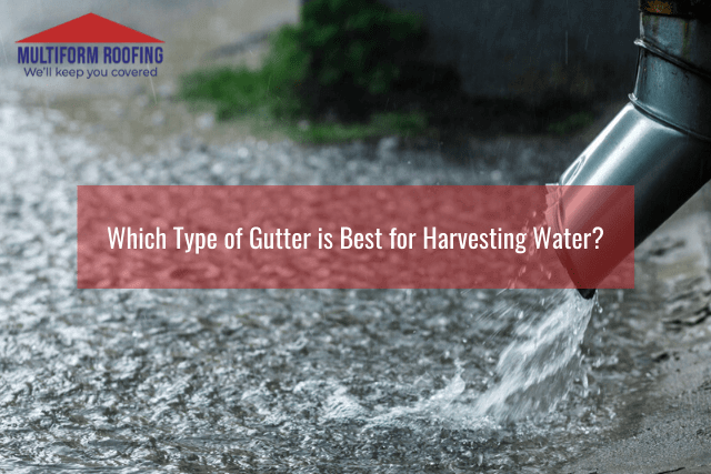 Which Type of Gutter is Best for Harvesting Water