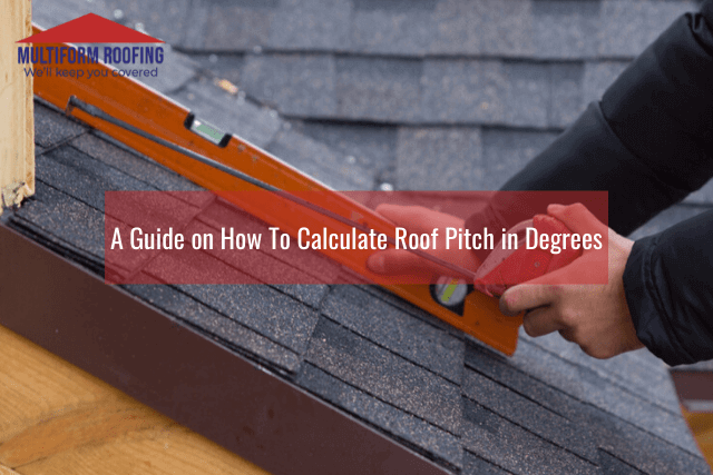 A Guide on How To Calculate Roof Pitch in Degrees