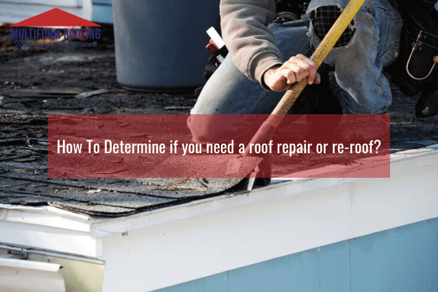 How To Determine if you need a roof repair or re-roof?