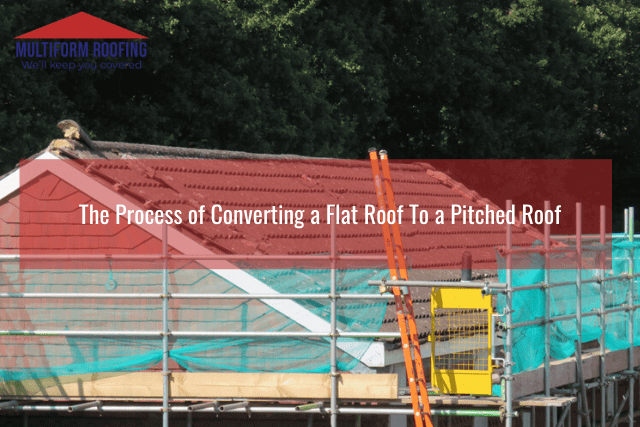 The Process of Converting a Flat Roof To a Pitched Roof