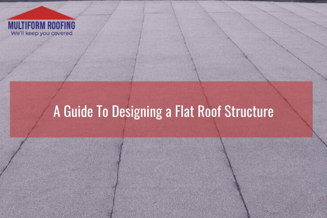 A Guide To Designing a Flat Roof Structure
