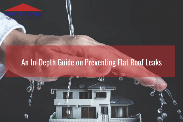 An In-Depth Guide on Preventing Flat Roof Leaks