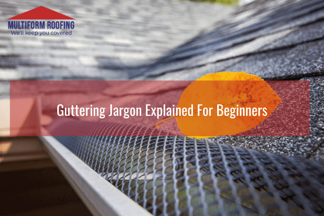 Guttering Jargon Explained For Beginners