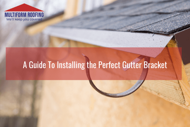 A Guide To Installing the Perfect Gutter Bracket