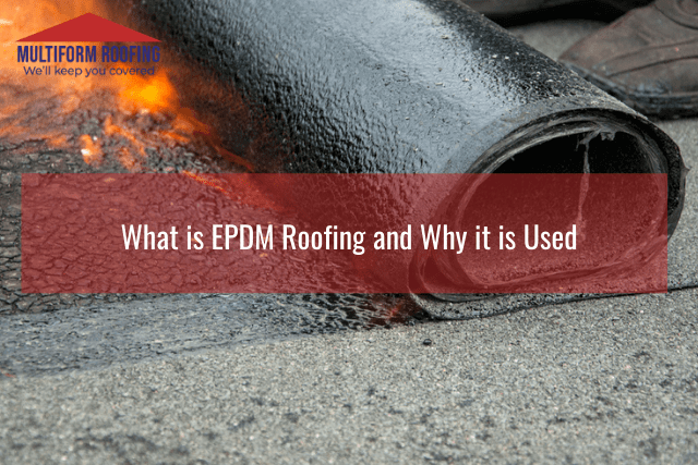 What is EPDM Roofing and Why it is Used