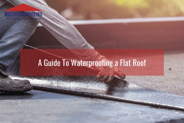 A Guide To Waterproofing a Flat Roof