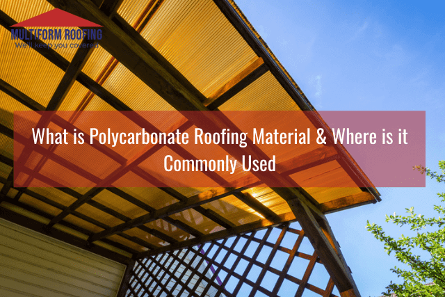 What is Polycarbonate Roofing Material & Where is it Commonly Used