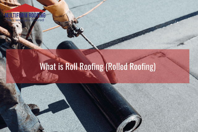 What is Roll Roofing (Rolled Roofing)