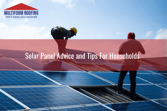 Solar Panel Advice and Tips For Households