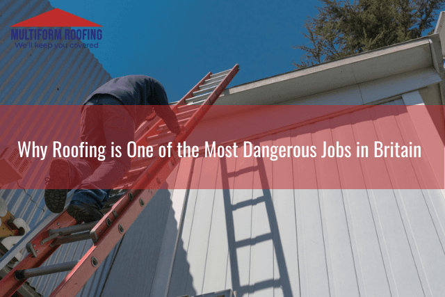 Why Roofing is One of the Most Dangerous Jobs in Britain