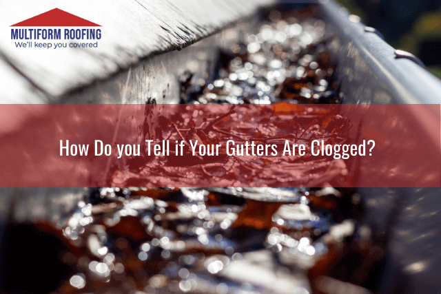 How Do you Tell if Your Gutters Are Clogged
